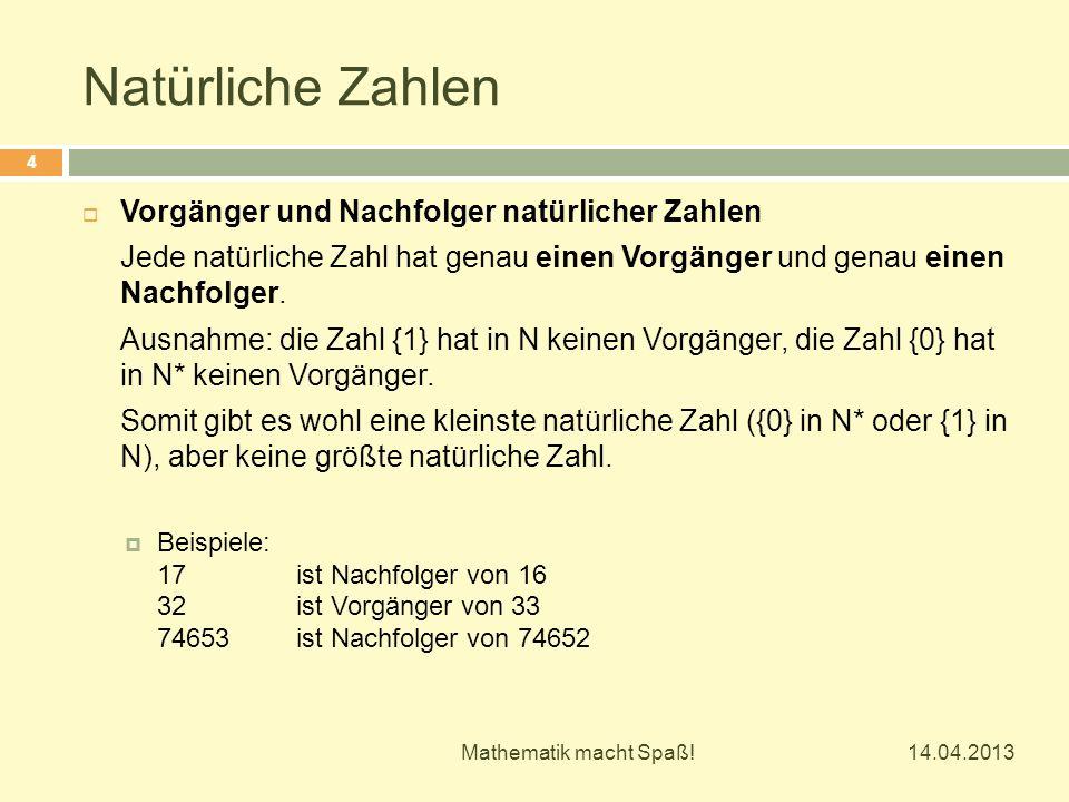 Natürliche Zahlen  Vorgänger und Nachfolger natürlicher Zahlen Jede natürliche Zahl hat genau einen Vorgänger und genau einen Nachfolger.