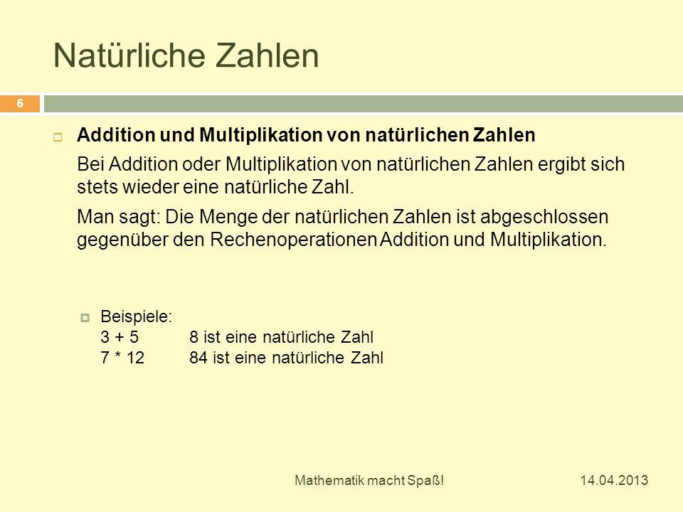 Natürliche Zahlen 14.04.2013 Mathematik macht Spaß! 6  Addition und Multiplikation von natürlichen Zahlen Bei Addition oder Multiplikation von natürl