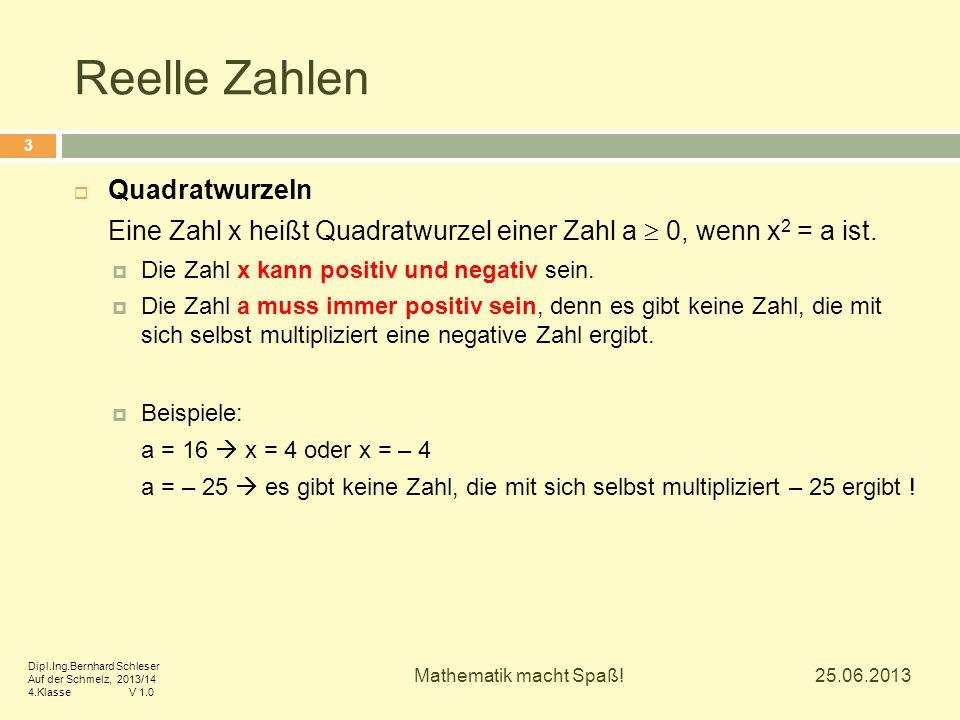 Reelle Zahlen  Quadratwurzeln Eine Zahl x heißt Quadratwurzel einer Zahl a  0, wenn x 2 = a ist.  Die Zahl x kann positiv und negativ sein.  Die Z