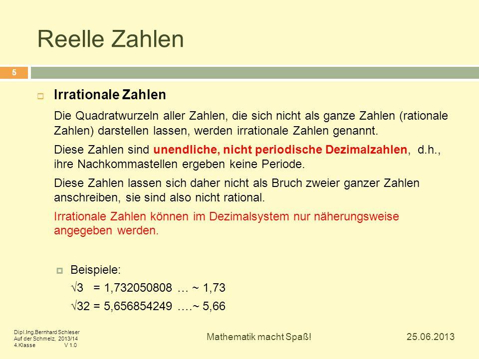 Reelle Zahlen  Irrationale Zahlen Die Quadratwurzeln aller Zahlen, die sich nicht als ganze Zahlen (rationale Zahlen) darstellen lassen, werden irrat