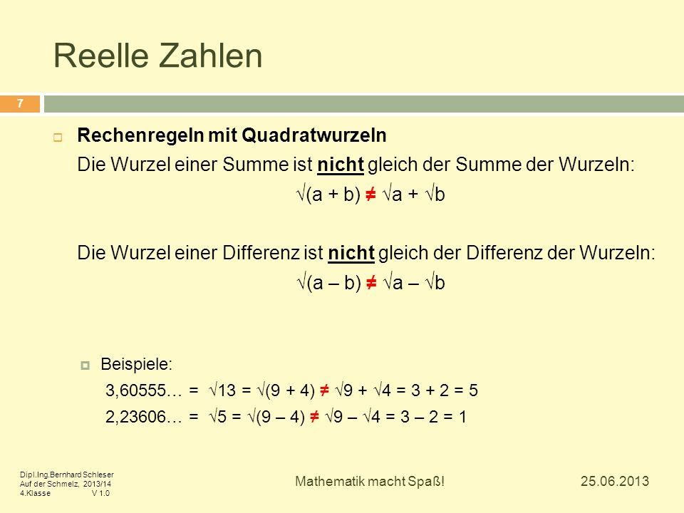 Reelle Zahlen  Rechenregeln mit Quadratwurzeln Die Wurzel einer Summe ist nicht gleich der Summe der Wurzeln: √(a + b) ≠ √a + √b Die Wurzel einer Dif