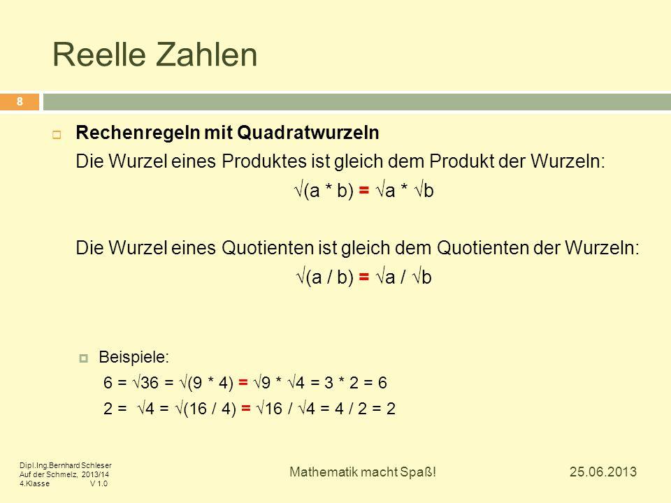 Reelle Zahlen  Rechenregeln mit Quadratwurzeln Die Wurzel eines Produktes ist gleich dem Produkt der Wurzeln: √(a * b) = √a * √b Die Wurzel eines Quo