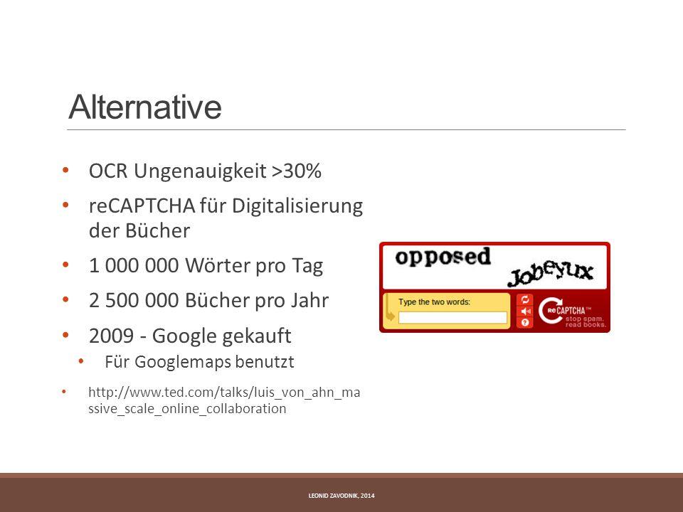 Alternative OCR Ungenauigkeit >30% reCAPTCHA für Digitalisierung der Bücher 1 000 000 Wörter pro Tag 2 500 000 Bücher pro Jahr 2009 - Google gekauft F