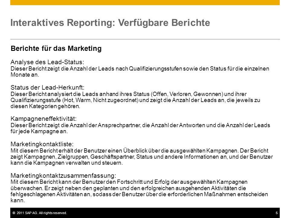 ©2011 SAP AG. All rights reserved.5 Interaktives Reporting: Verfügbare Berichte Berichte für das Marketing Analyse des Lead-Status: Dieser Bericht zei