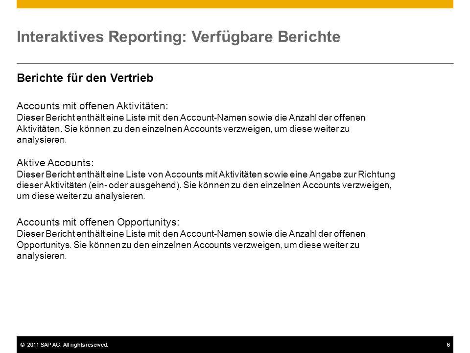 ©2011 SAP AG. All rights reserved.6 Interaktives Reporting: Verfügbare Berichte Berichte für den Vertrieb Accounts mit offenen Aktivitäten: Dieser Ber
