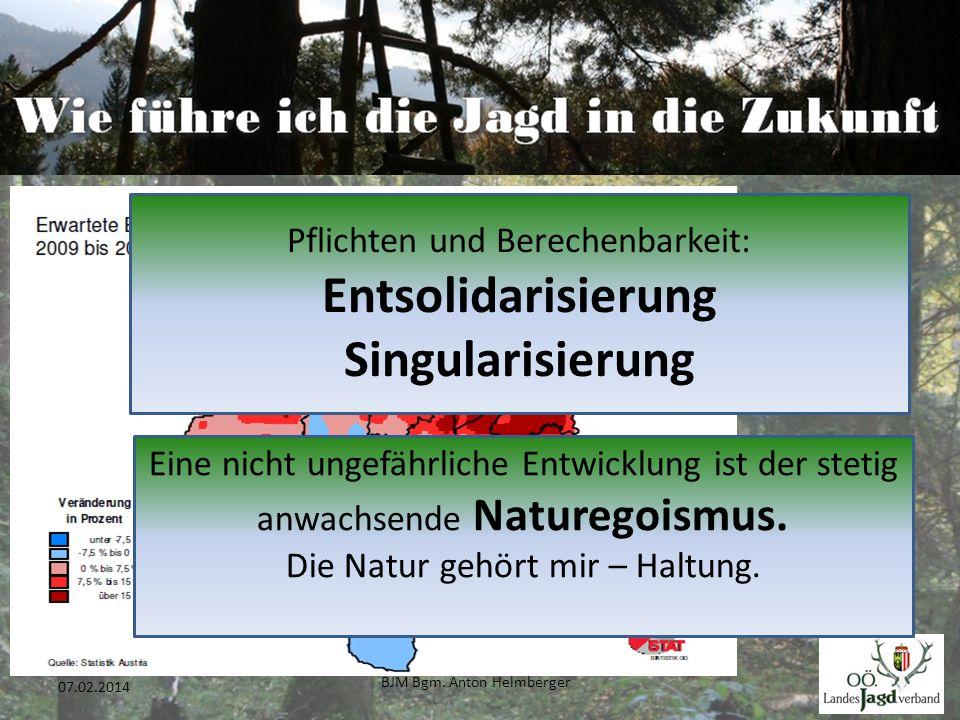 BJM Bgm. Anton Helmberger 15 07.02.2014 Pflichten und Berechenbarkeit: Entsolidarisierung Singularisierung Eine nicht ungefährliche Entwicklung ist de