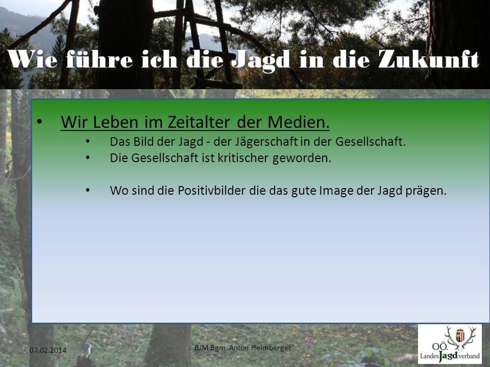 BJM Bgm. Anton Helmberger 19 07.02.2014 Wir Leben im Zeitalter der Medien. Das Bild der Jagd - der Jägerschaft in der Gesellschaft. Die Gesellschaft i