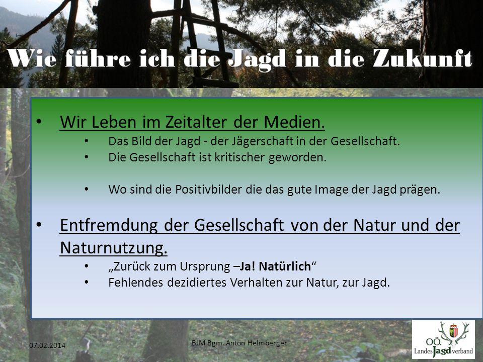 BJM Bgm. Anton Helmberger 21 07.02.2014 Wir Leben im Zeitalter der Medien. Das Bild der Jagd - der Jägerschaft in der Gesellschaft. Die Gesellschaft i