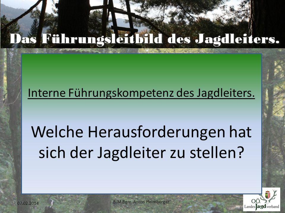 BJM Bgm. Anton Helmberger 23 07.02.2014 Interne Führungskompetenz des Jagdleiters. Welche Herausforderungen hat sich der Jagdleiter zu stellen?
