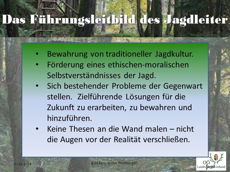 BJM Bgm. Anton Helmberger 24 07.02.2014 Bewahrung von traditioneller Jagdkultur. Förderung eines ethischen-moralischen Selbstverständnisses der Jagd.