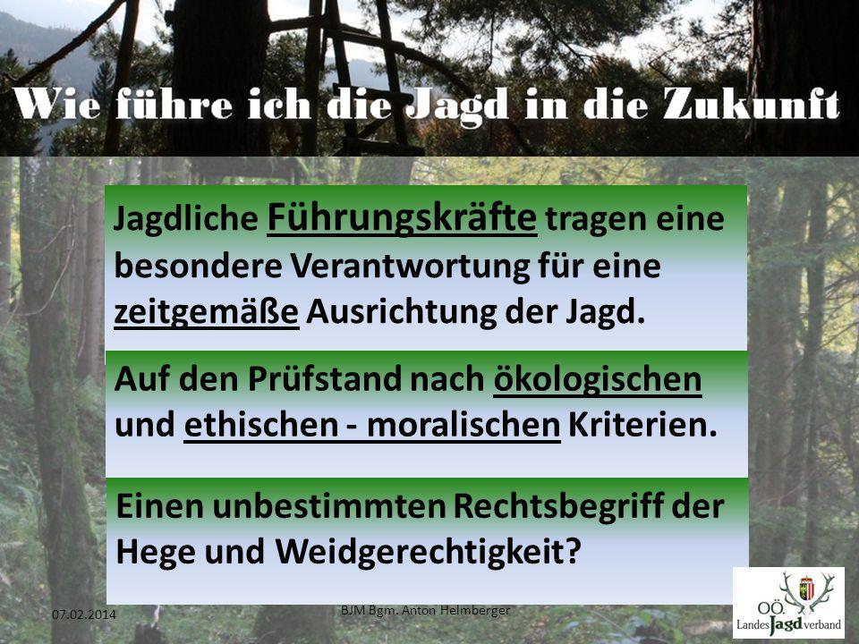 BJM Bgm. Anton Helmberger 3 07.02.2014 Jagdliche Führungskräfte tragen eine besondere Verantwortung für eine zeitgemäße Ausrichtung der Jagd. Auf den
