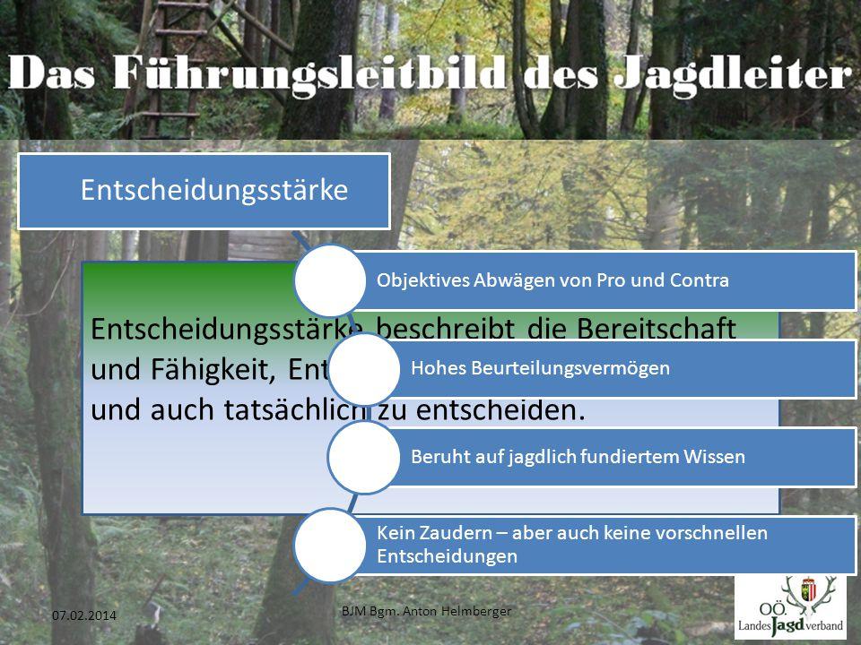 BJM Bgm. Anton Helmberger 30 07.02.2014 Entscheidungsstärke beschreibt die Bereitschaft und Fähigkeit, Entscheidungen effektiv zu treffen und auch tat