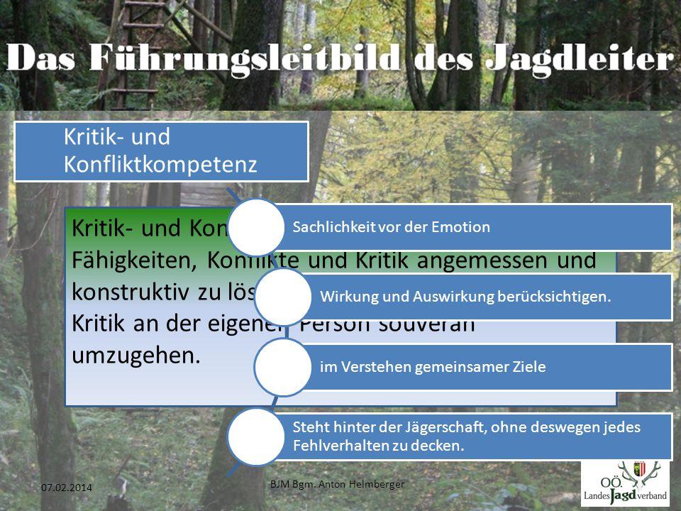 BJM Bgm. Anton Helmberger 32 07.02.2014 Kritik- und Konfliktkompetenz umfasst die Fähigkeiten, Konflikte und Kritik angemessen und konstruktiv zu löse