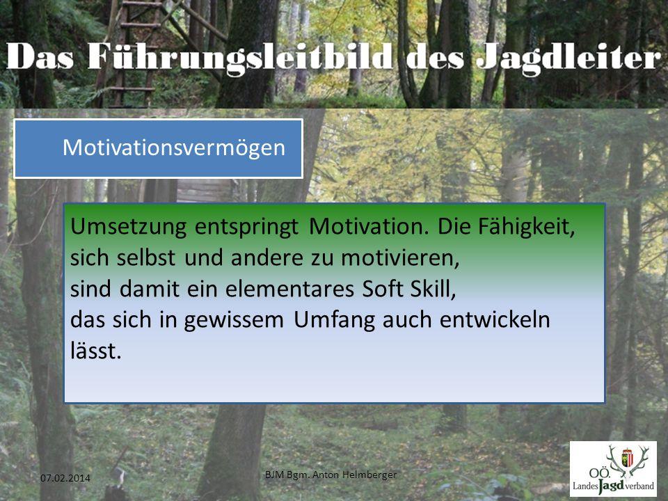 BJM Bgm. Anton Helmberger 33 07.02.2014 Umsetzung entspringt Motivation. Die Fähigkeit, sich selbst und andere zu motivieren, sind damit ein elementar