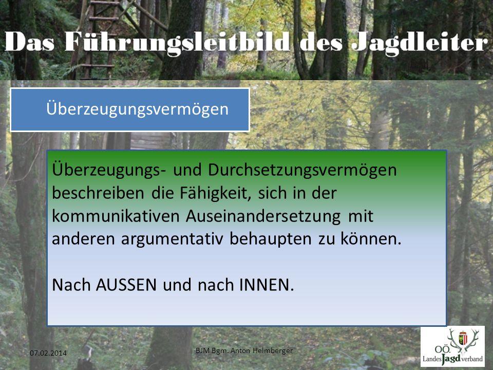 BJM Bgm. Anton Helmberger 35 07.02.2014 Überzeugungs- und Durchsetzungsvermögen beschreiben die Fähigkeit, sich in der kommunikativen Auseinandersetzu