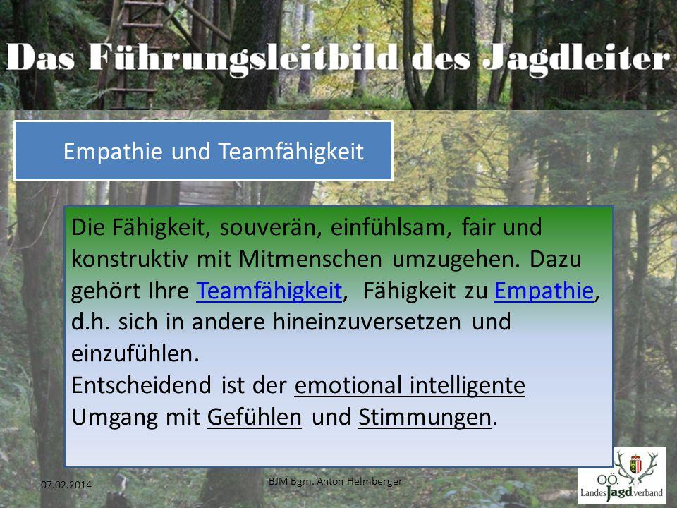 BJM Bgm. Anton Helmberger 37 07.02.2014 Die Fähigkeit, souverän, einfühlsam, fair und konstruktiv mit Mitmenschen umzugehen. Dazu gehört Ihre Teamfähi