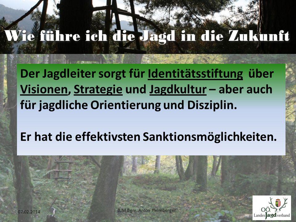 BJM Bgm. Anton Helmberger 4 07.02.2014 Der Jagdleiter sorgt für Identitätsstiftung über Visionen, Strategie und Jagdkultur – aber auch für jagdliche O