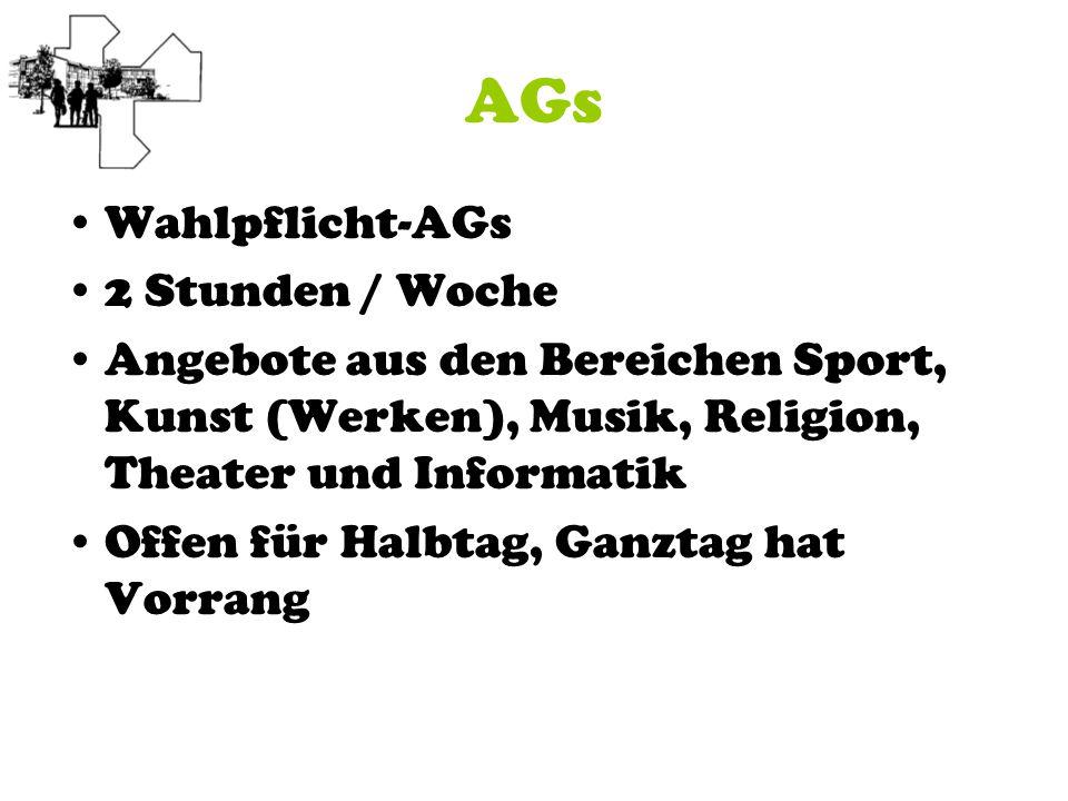 AGs Wahlpflicht-AGs 2 Stunden / Woche Angebote aus den Bereichen Sport, Kunst (Werken), Musik, Religion, Theater und Informatik Offen für Halbtag, Gan