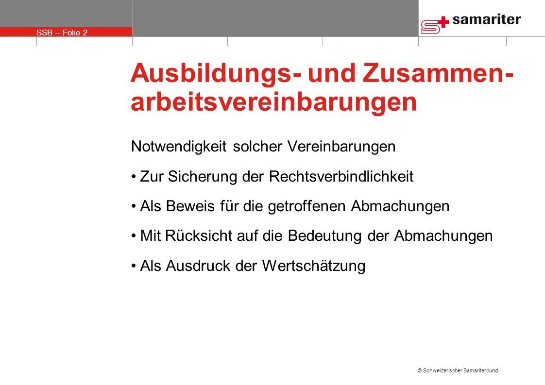 SSB – Folie 2 © Schweizerischer Samariterbund Ausbildungs- und Zusammen- arbeitsvereinbarungen Notwendigkeit solcher Vereinbarungen Zur Sicherung der