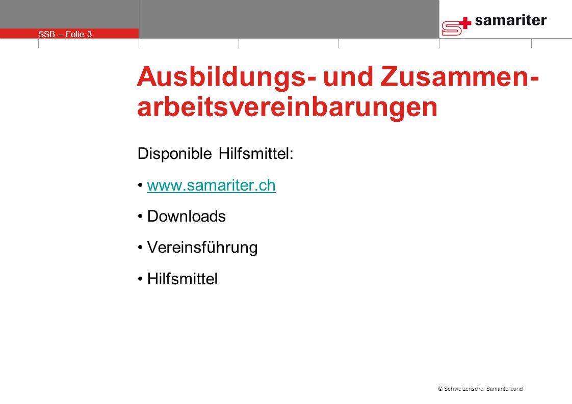 SSB – Folie 3 © Schweizerischer Samariterbund Ausbildungs- und Zusammen- arbeitsvereinbarungen Disponible Hilfsmittel: www.samariter.ch Downloads Vere