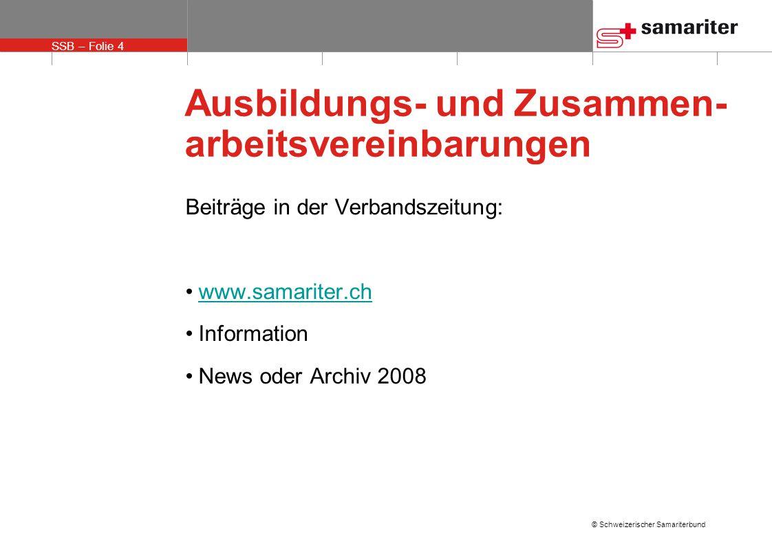 SSB – Folie 4 © Schweizerischer Samariterbund Ausbildungs- und Zusammen- arbeitsvereinbarungen Beiträge in der Verbandszeitung: www.samariter.ch Information News oder Archiv 2008