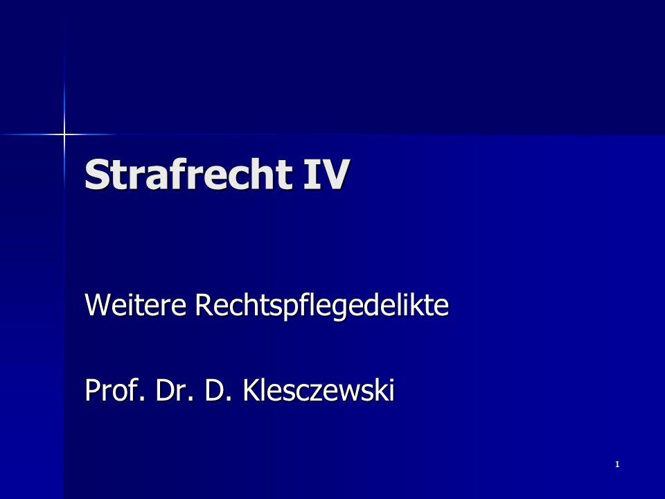 1 Strafrecht IV Weitere Rechtspflegedelikte Prof. Dr. D. Klesczewski