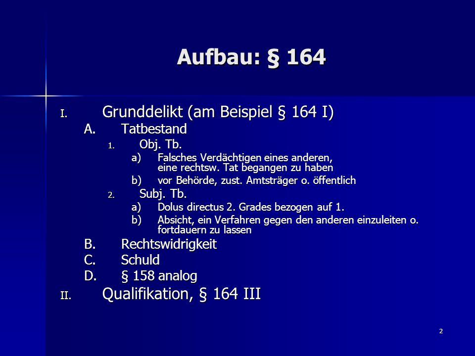 2 Aufbau: § 164 I. Grunddelikt (am Beispiel § 164 I) A.Tatbestand 1.