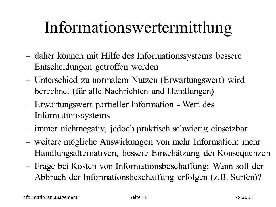 Informationsmanagement ISS 2003Seite 11 –daher können mit Hilfe des Informationssystems bessere Entscheidungen getroffen werden –Unterschied zu normal