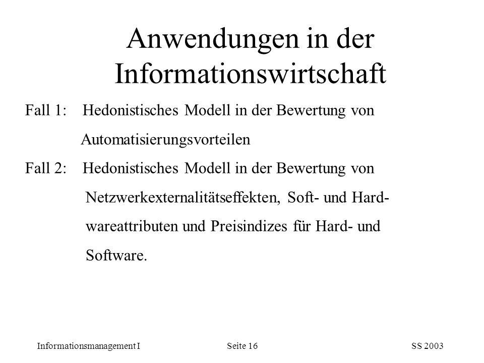 Informationsmanagement ISS 2003Seite 16 Fall 1: Hedonistisches Modell in der Bewertung von Automatisierungsvorteilen Fall 2: Hedonistisches Modell in