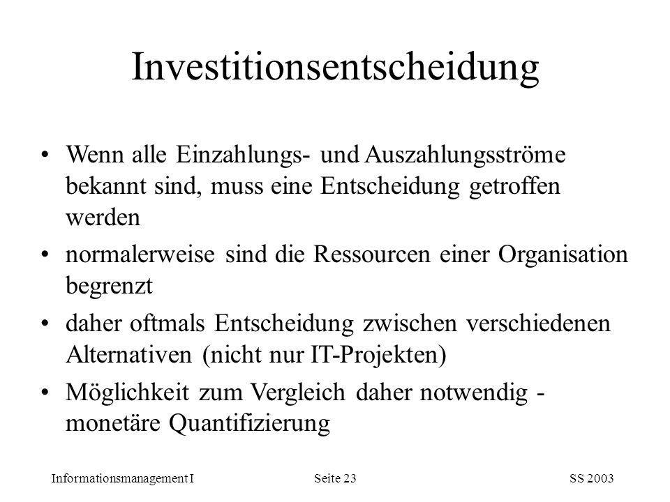 Informationsmanagement ISS 2003Seite 23 Wenn alle Einzahlungs- und Auszahlungsströme bekannt sind, muss eine Entscheidung getroffen werden normalerwei