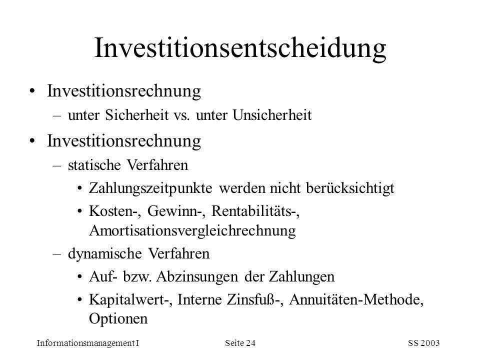 Informationsmanagement ISS 2003Seite 24 Investitionsrechnung –unter Sicherheit vs. unter Unsicherheit Investitionsrechnung –statische Verfahren Zahlun