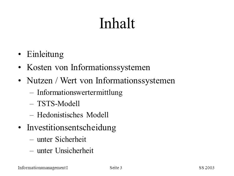 Informationsmanagement ISS 2003Seite 3 Einleitung Kosten von Informationssystemen Nutzen / Wert von Informationssystemen –Informationswertermittlung –