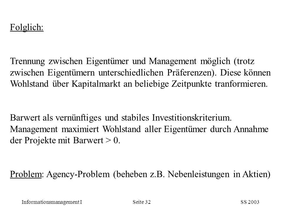 Informationsmanagement ISS 2003Seite 32 Folglich: Trennung zwischen Eigentümer und Management möglich (trotz zwischen Eigentümern unterschiedlichen Pr