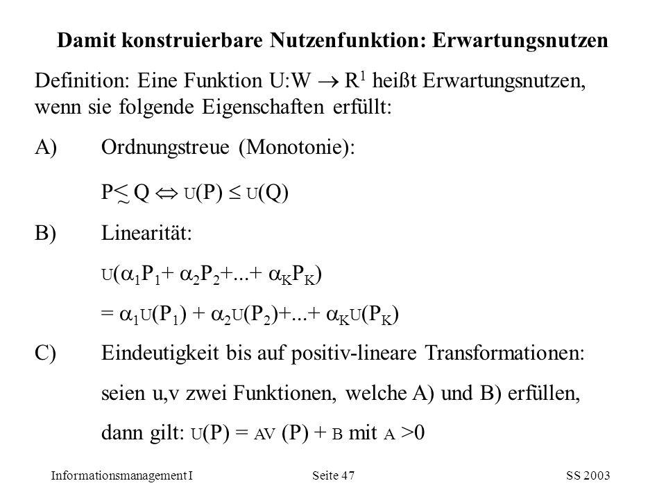 Informationsmanagement ISS 2003Seite 47 Damit konstruierbare Nutzenfunktion: Erwartungsnutzen Definition: Eine Funktion U:W  R 1 heißt Erwartungsnutz
