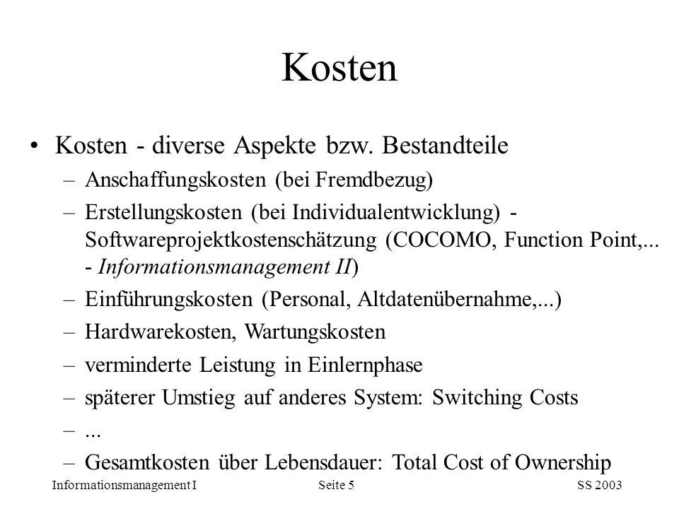 Informationsmanagement ISS 2003Seite 5 Kosten - diverse Aspekte bzw. Bestandteile –Anschaffungskosten (bei Fremdbezug) –Erstellungskosten (bei Individ