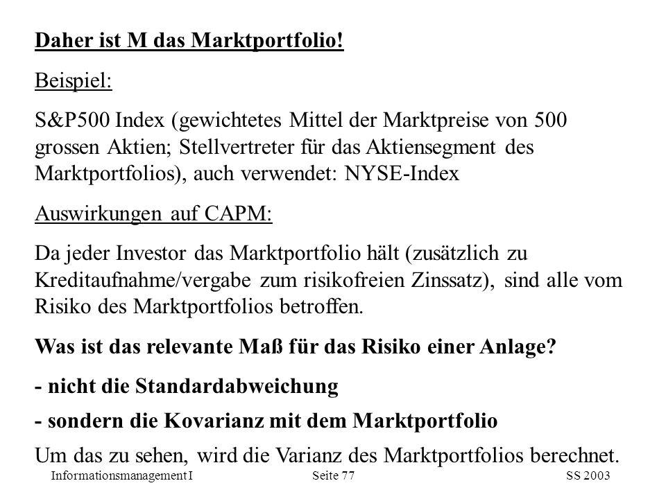 Informationsmanagement ISS 2003Seite 77 Daher ist M das Marktportfolio! Beispiel: S&P500 Index (gewichtetes Mittel der Marktpreise von 500 grossen Akt