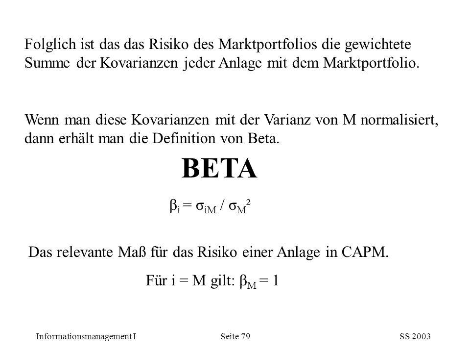 Informationsmanagement ISS 2003Seite 79 Folglich ist das das Risiko des Marktportfolios die gewichtete Summe der Kovarianzen jeder Anlage mit dem Mark