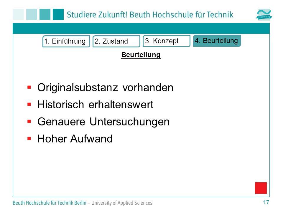  Originalsubstanz vorhanden  Historisch erhaltenswert  Genauere Untersuchungen  Hoher Aufwand 17 Beurteilung 1.