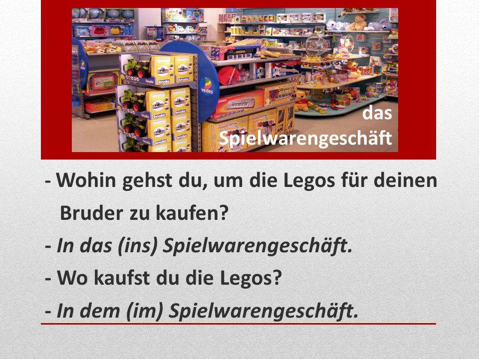 das Spielwarengeschäft - Wohin gehst du, um die Legos für deinen Bruder zu kaufen? - In das (ins) Spielwarengeschäft. - Wo kaufst du die Legos? - In d