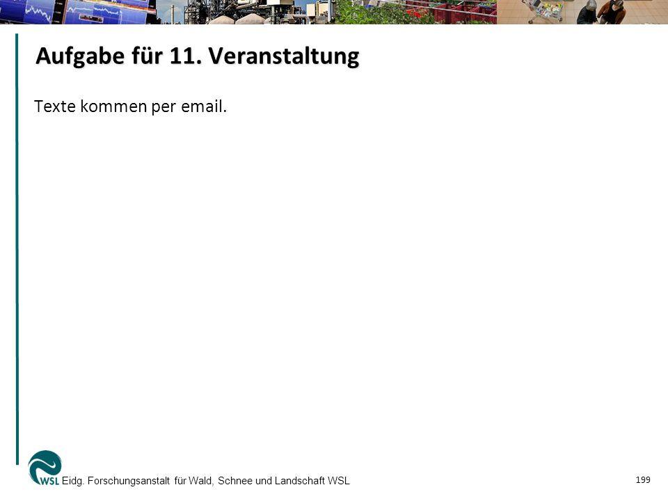 Aufgabe für 11. Veranstaltung Texte kommen per email. Eidg. Forschungsanstalt für Wald, Schnee und Landschaft WSL 199