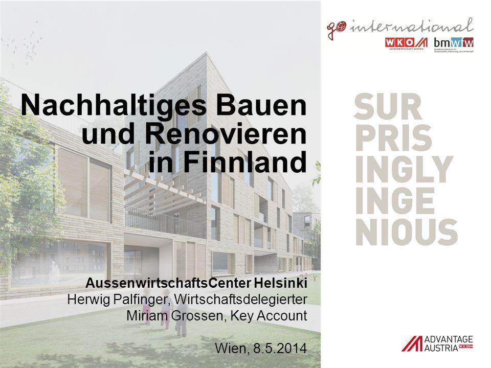 Nachhaltiges Bauen und Renovieren in Finnland AussenwirtschaftsCenter Helsinki Herwig Palfinger, Wirtschaftsdelegierter Miriam Grossen, Key Account Wi