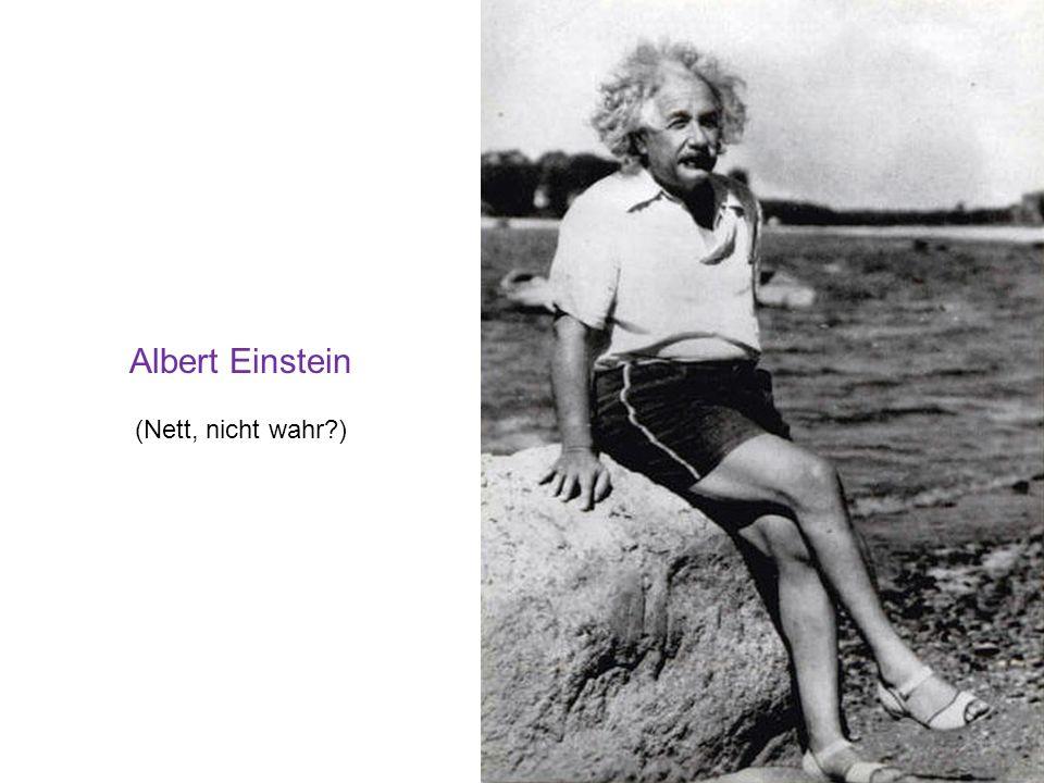 Albert Einstein (Nett, nicht wahr?)