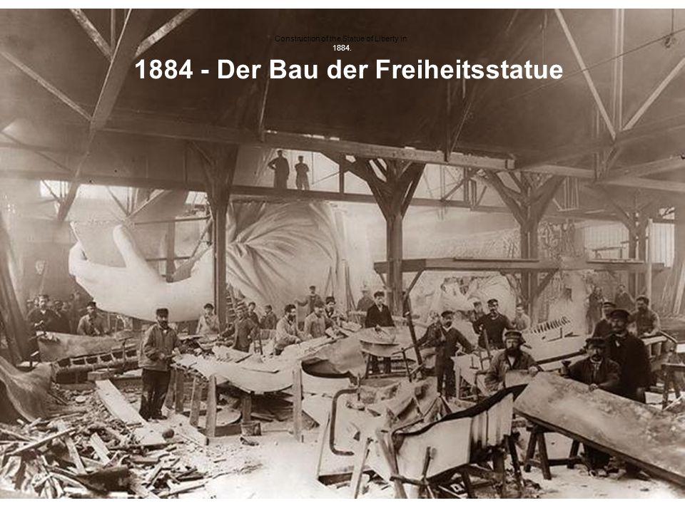 Construction of the Statue of Liberty in 1884. 1884 - Der Bau der Freiheitsstatue