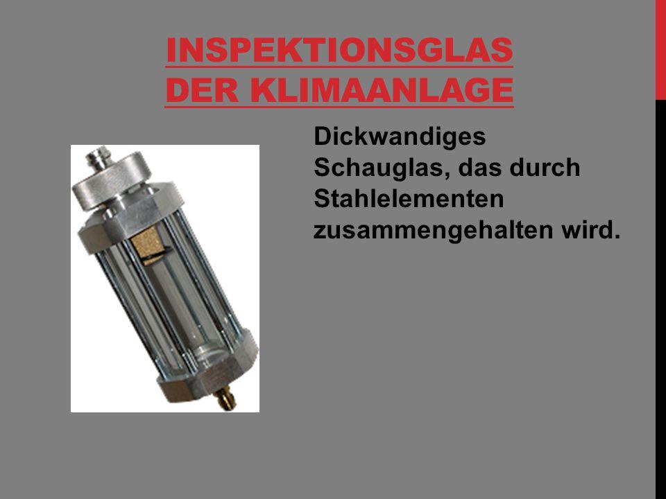 INSPEKTIONSGLAS DER KLIMAANLAGE Dickwandiges Schauglas, das durch Stahlelementen zusammengehalten wird.