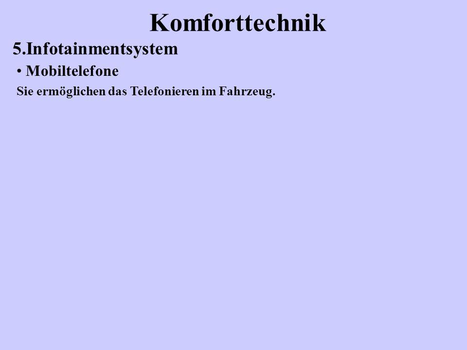Komforttechnik 5.Infotainmentsystem Mobiltelefone Sie ermöglichen das Telefonieren im Fahrzeug.