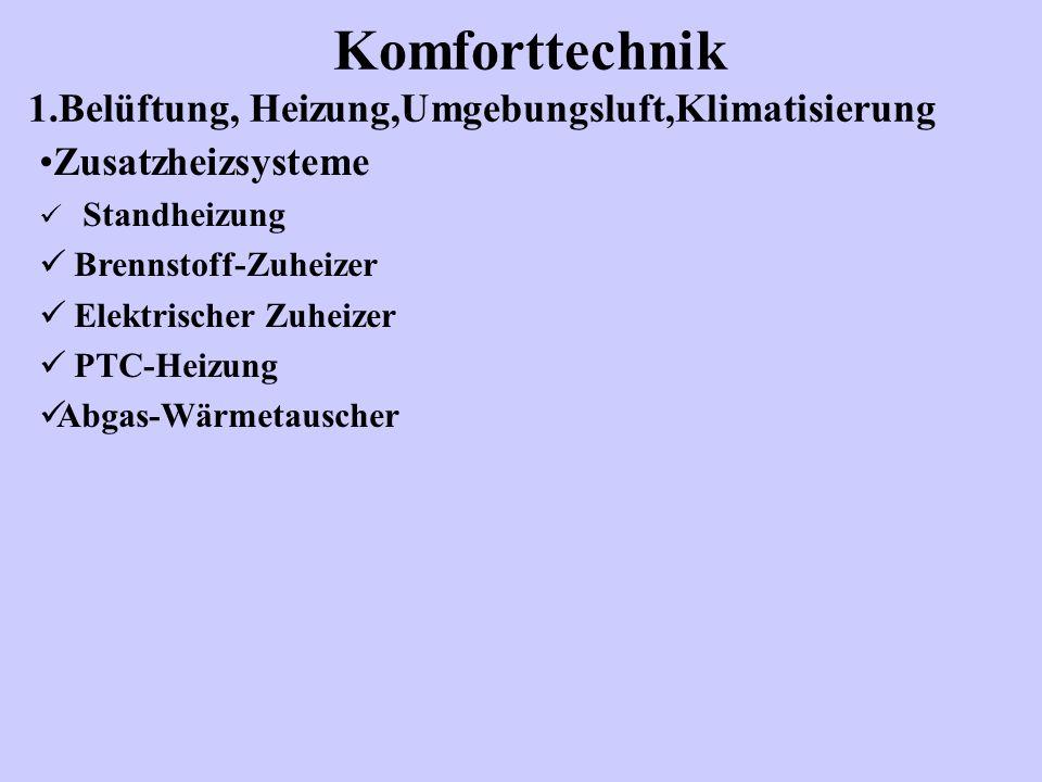 Komforttechnik 1.Belüftung, Heizung,Umgebungsluft,Klimatisierung Zusatzheizsysteme Standheizung Brennstoff-Zuheizer Elektrischer Zuheizer PTC-Heizung