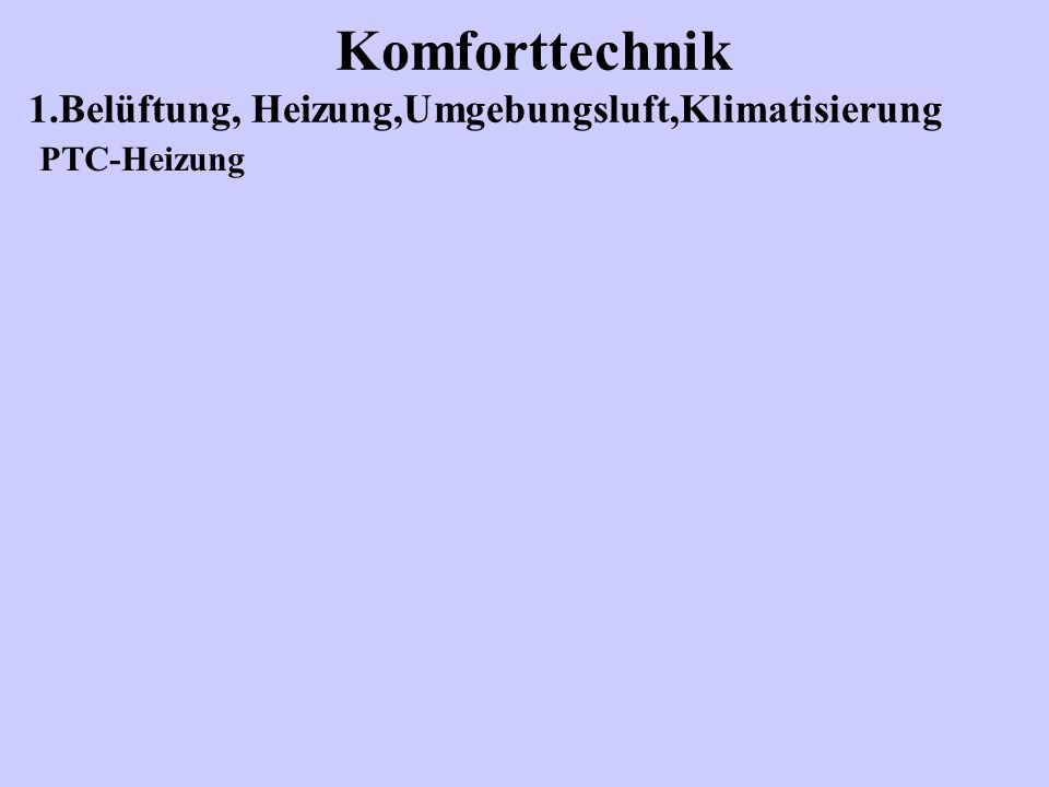 Komforttechnik 1.Belüftung, Heizung,Umgebungsluft,Klimatisierung PTC-Heizung