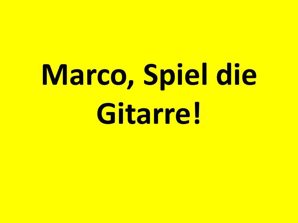 Marco, Spiel die Gitarre!
