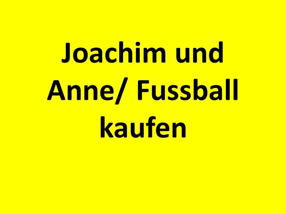 Joachim und Anne/ Fussball kaufen