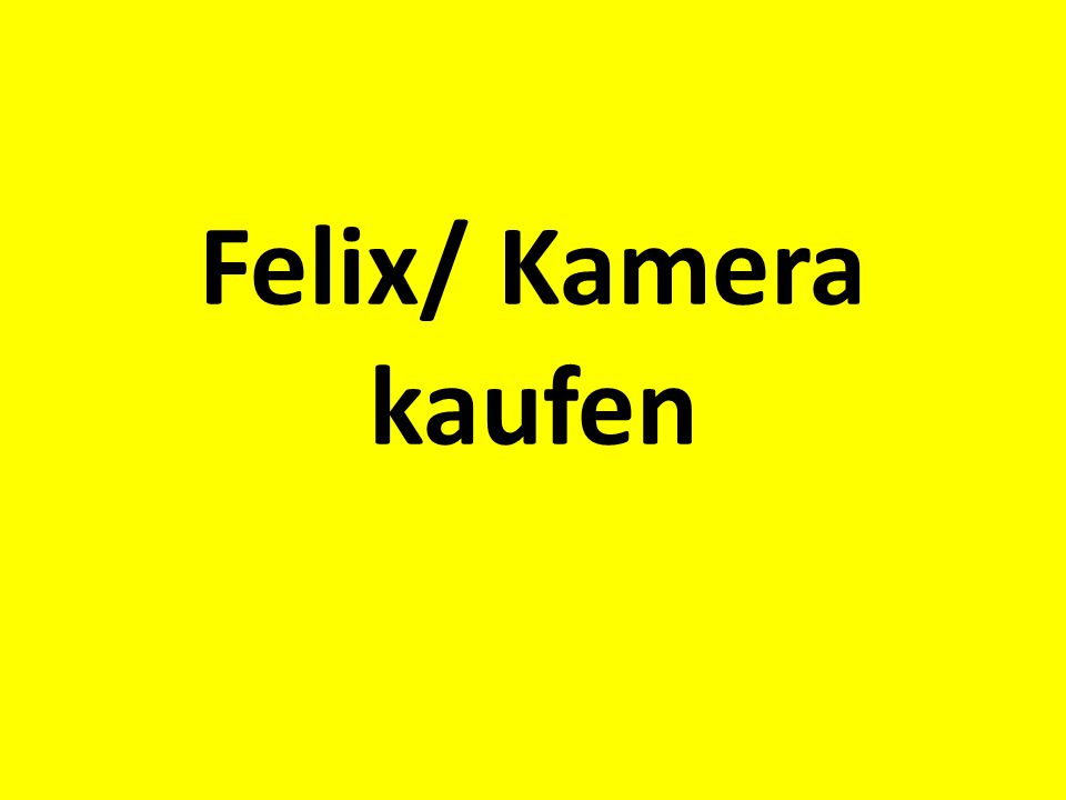 Felix/ Kamera kaufen